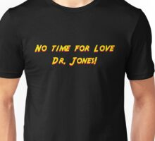 No time for love Dr. Jones! Unisex T-Shirt