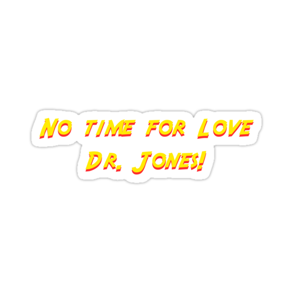 No time for love Dr. Jones! by bassdmk
