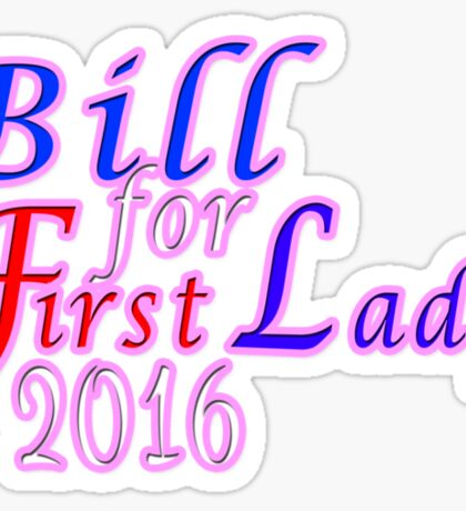 Bill for First Lady 2016 Sticker