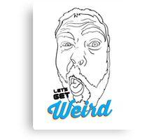 Lets Get Weird Canvas Print