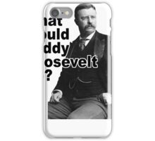 What Would Theodore Roosevelt Do? iPhone Case/Skin