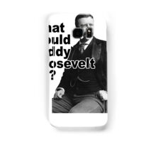 What Would Theodore Roosevelt Do? Samsung Galaxy Case/Skin