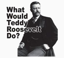 What Would Theodore Roosevelt Do? One Piece - Short Sleeve