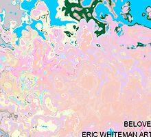 ( BELOVED )  ERIC WHITEMAN  by ericwhiteman