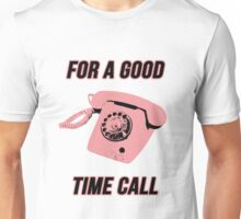 For a Good Time Call Unisex T-Shirt