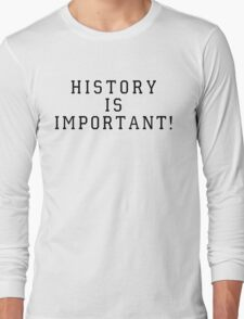 History Is Important! Long Sleeve T-Shirt