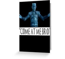 Night King 'Come at Me Bro' (Game of Thrones) Greeting Card