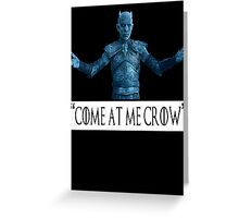 Night King 'Come at Me Crow' (Game of Thrones) Greeting Card