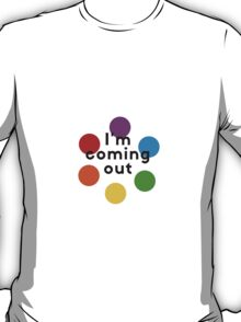I'm coming out! T-Shirt