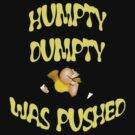 Humpty Dumpty Was Pushed  by taiche