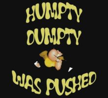 Humpty Dumpty Was Pushed  Kids Clothes