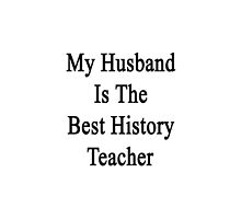 My Husband Is The Best History Teacher  by supernova23