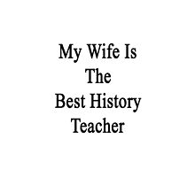 My Wife Is The Best History Teacher  by supernova23