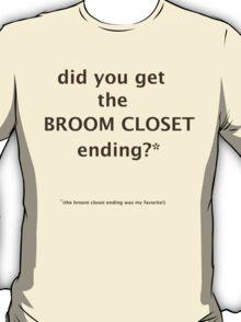 Did you get the BROOM CLOSET ending? T-Shirt