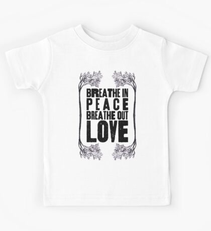Breathe In Peace Breathe Out Love ♥ Kids Tee