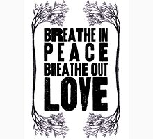 Breathe In Peace Breathe Out Love ♥ Womens T-Shirt