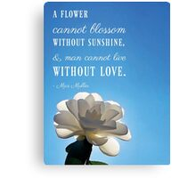 A Flower Cannot Blossom Without Sunshine Quote Canvas Print