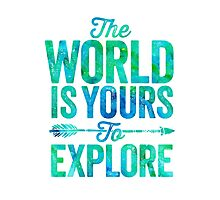 The World is Yours To Explore - Green/Blue Version. Photographic Print