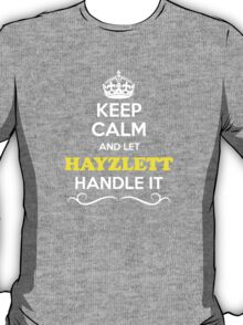 Keep Calm and Let HAYZLETT Handle it T-Shirt