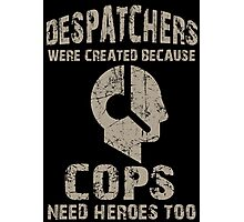 Despatchers Were Created Because Cops Need Heroes Too - Custom Tshirt Photographic Print