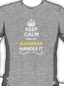 Keep Calm and Let KANONAS Handle it T-Shirt