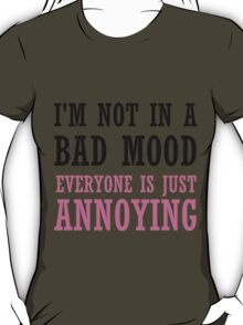 NOT IN A BAD MOOD T-Shirt