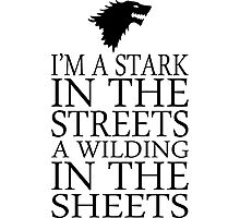 I'm A Stark In The Streets A Wilding In The Sheets - Custom Tshirt Photographic Print