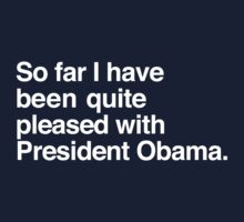 So far I have been quite pleased with President Obama. Kids Tee