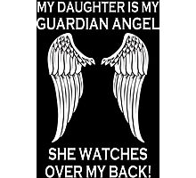 My Daughter Is My Guardian Angel She Watches Over My Back - Custom Tshirt Photographic Print