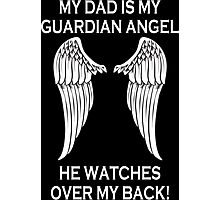 My Dad Is My Guardian Angel He Watches Over My Back - Custom Tshirt Photographic Print