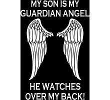 My Son Is My Guardian Angel He Watches Over My Back - Custom Tshirt Photographic Print