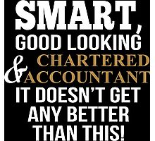 Smart, Good Looking & Charted Accountant It Doesn,t Get Any Better Than This - Custom Tshirt Photographic Print