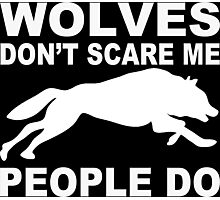 Wolves Don't Scare Me People Do - Custom Tshirt Photographic Print