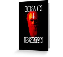 Darwin is Satan! Greeting Card