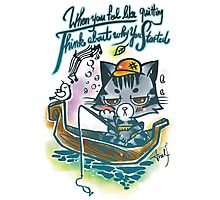 Fishing Cat Wisdom Quote / Think Before Quitting Photographic Print