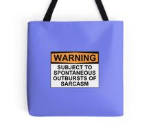 WARNING: SUBJECT TO SPONTANEOUS OUTBURSTS OF SARCASM Tote Bag