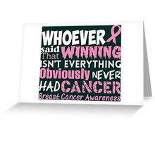 Whoever Said That Winning Isn't Everything Obviously Never Had Cancer...Breast Cancer Awareness Greeting Card