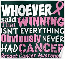 Whoever Said That Winning Isn't Everything Obviously Never Had Cancer...Breast Cancer Awareness Poster