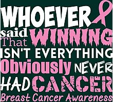 Whoever Said That Winning Isn't Everything Obviously Never Had Cancer...Breast Cancer Awareness Photographic Print