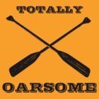 Totally Oarsome by Brother Adam