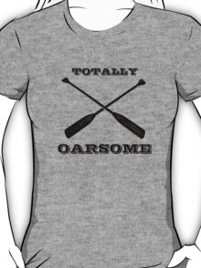 Totally Oarsome T-Shirt