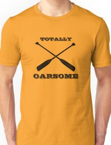 Totally Oarsome Unisex T-Shirt