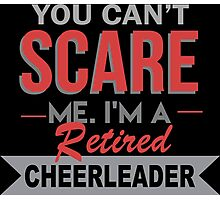 You Can't Scare Me I'm A Retired Cheerleader - Custom Tshirt Photographic Print