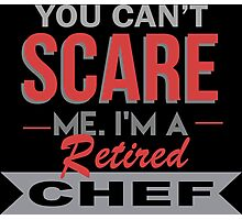 You Can't Scare Me I'm A Retired Chef - Custom Tshirt Photographic Print