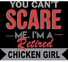 You Can't Scare Me I'm A Retired Chicken Girl - Custom Tshirt Photographic Print