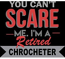 You Can't Scare Me I'm A Retired Chrocheter - Custom Tshirt Photographic Print