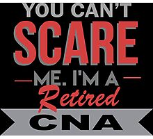 You Can't Scare Me I'm A Retired CNA - Custom Tshirt Photographic Print