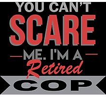You Can't Scare Me I'm A Retired Cop - Custom Tshirt Photographic Print
