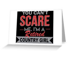 You Can't Scare Me I'm A Retired Country Girl - Custom Tshirt Greeting Card