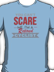 You Can't Scare Me I'm A Retired Cyclist - Custom Tshirt T-Shirt